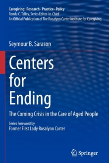 Centers for Ending : The Coming Crisis in the Care of Aged People, Paperback Book