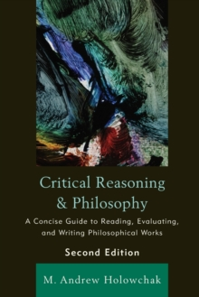 Critical Reasoning and Philosophy : A Concise Guide to Reading, Evaluating, and Writing Philosophical Works, Paperback Book