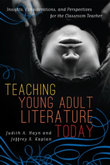 Teaching Young Adult Literature Today : Insights, Considerations, and Perspectives for the Classroom Teacher, EPUB eBook