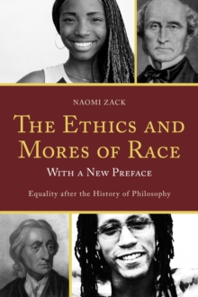 The Ethics and Mores of Race : Equality After the History of Philosophy, with a New Preface, Paperback Book
