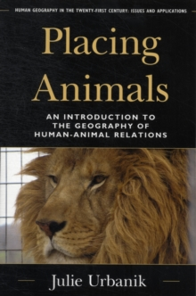 Placing Animals : An Introduction to the Geography of Human-Animal Relations, Paperback Book