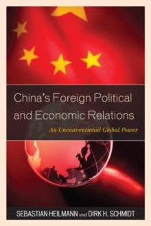 China's Foreign Political and Economic Relations : An Unconventional Global Power, Hardback Book