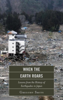 When the Earth Roars : Lessons from the History of Earthquakes in Japan, Hardback Book
