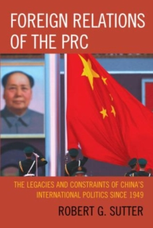 Foreign Relations of the PRC : The Legacies and Constraints of China's International Politics Since 1949, Paperback Book