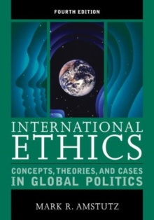 International Ethics : Concepts, Theories, and Cases in Global Politics, Paperback Book