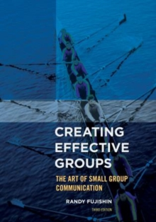 Creating Effective Groups : The Art of Small Group Communication, Paperback / softback Book
