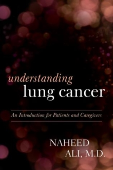 Understanding Lung Cancer : An Introduction for Patients and Caregivers, Hardback Book