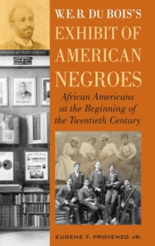 W.E.B. DuBois' Exhibit of American Negroes : African Americans at the Beginning of the Twentieth Century, Hardback Book