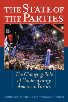 The State of the Parties : The Changing Role of Contemporary American Parties, Hardback Book