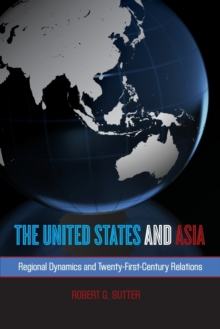 The United States and Asia : Regional Dynamics and Twenty-First-Century Relations, Paperback Book