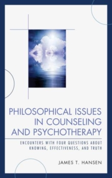 Philosophical Issues in Counseling and Psychotherapy : Encounters with Four Questions about Knowing, Effectiveness, and Truth, Hardback Book