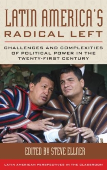 Latin America's Radical Left : Challenges and Complexities of Political Power in the Twenty-first Century, Hardback Book
