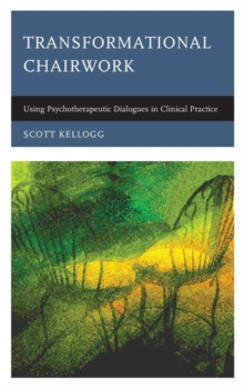 Transformational Chairwork : Using Psychotherapeutic Dialogues in Clinical Practice, Hardback Book