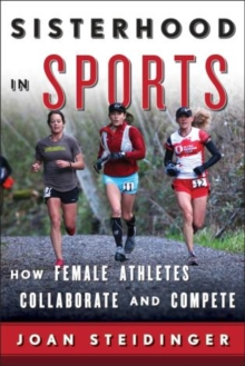 Sisterhood in Sports : How Female Athletes Collaborate and Compete, Hardback Book