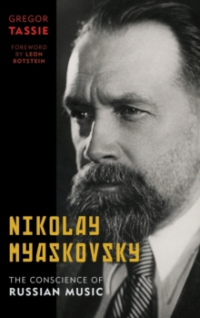 Nikolay Myaskovsky : The Conscience of Russian Music, Hardback Book