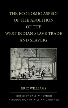 The Economic Aspect of the Abolition of the West Indian Slave Trade and Slavery, Hardback Book