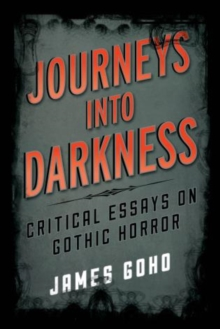 Journeys into Darkness : Critical Essays on Gothic Horror, Hardback Book