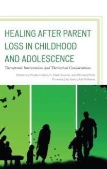 Healing after Parent Loss in Childhood and Adolescence : Therapeutic Interventions and Theoretical Considerations, Hardback Book