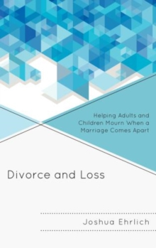 Divorce and Loss : Helping Adults and Children Mourn When a Marriage Comes Apart, Hardback Book