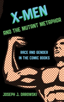 X-Men and the Mutant Metaphor : Race and Gender in the Comic Books, EPUB eBook