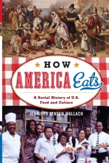 How America Eats : A Social History of U.S. Food and Culture, Paperback / softback Book