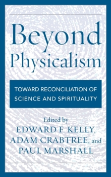Beyond Physicalism : Toward Reconciliation of Science and Spirituality, Hardback Book