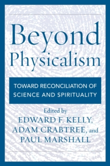 Beyond Physicalism : Toward Reconciliation of Science and Spirituality, EPUB eBook