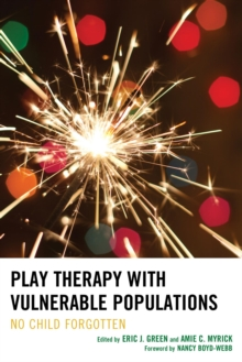 Play Therapy with Vulnerable Populations : No Child Forgotten, EPUB eBook