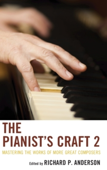 The Pianist's Craft 2 : Mastering the Works of More Great Composers, Hardback Book