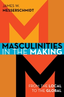 Masculinities in the Making : From the Local to the Global, Paperback Book