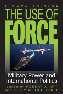 The Use of Force : Military Power and International Politics, Hardback Book