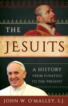 The Jesuits : A History from Ignatius to the Present, EPUB eBook