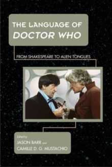The Language of Doctor Who : From Shakespeare to Alien Tongues, Hardback Book