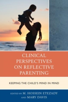 Clinical Perspectives on Reflective Parenting : Keeping the Child's Mind in Mind, Paperback Book