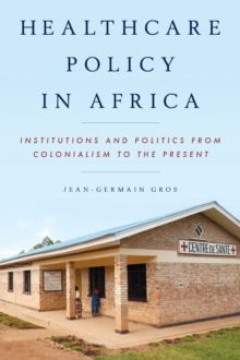 Healthcare Policy in Africa : Institutions and Politics from Colonialism to the Present, Paperback Book