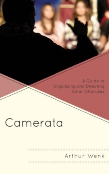 Camerata : A Guide to Organizing and Directing Small Choruses, Paperback Book
