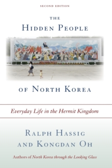 The Hidden People of North Korea : Everyday Life in the Hermit Kingdom, Paperback Book