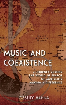 Music and Coexistence : A Journey Across the World in Search of Musicians Making a Difference, Hardback Book