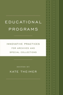 Educational Programs : Innovative Practices for Archives and Special Collections, Paperback Book