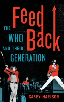 Feedback : The Who and Their Generation, Hardback Book