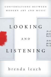 Looking and Listening : Conversations between Modern Art and Music, Paperback Book