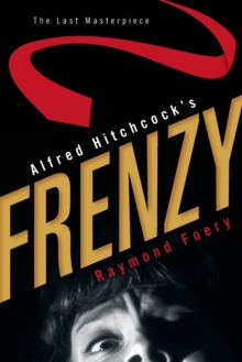 Alfred Hitchcock's Frenzy : The Last Masterpiece, Paperback Book