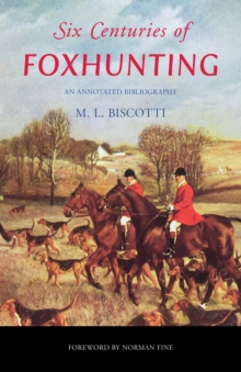 Six Centuries of Foxhunting : An Annotated Bibliography, EPUB eBook
