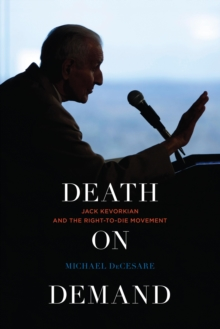 Death on Demand : Jack Kevorkian and the Right-to-Die Movement, Hardback Book