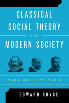 Classical Social Theory and Modern Society : Marx, Durkheim, Weber, Paperback / softback Book