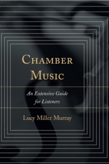 Chamber Music : An Extensive Guide for Listeners, Hardback Book