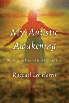 My Autistic Awakening : Unlocking the Potential for a Life Well Lived, Hardback Book