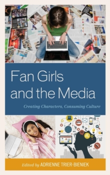 Fan Girls and the Media : Creating Characters, Consuming Culture, Hardback Book