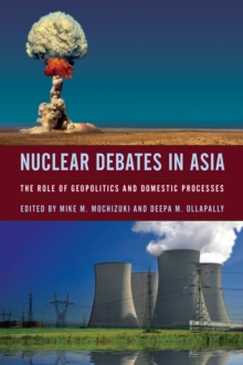 Nuclear Debates in Asia : The Role of Geopolitics and Domestic Processes, Hardback Book
