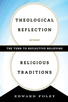 Theological Reflection Across Religious Traditions : The Turn to Reflective Believing, Paperback Book
